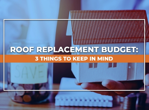 Roof Replacement Budget: 3 Things to Keep in Mind