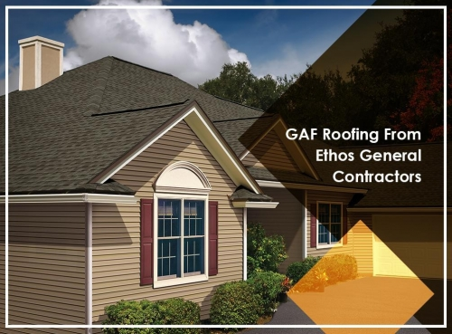 GAF Roofing From Ethos General Contractors