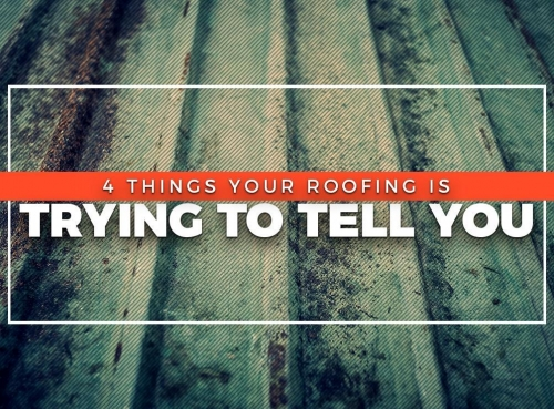 4 Things Your Roofing Is Trying to Tell You