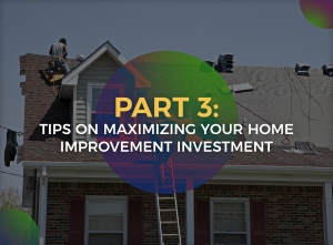 Cost vs. Value: Home Improvement Projects that Pay Off - PART 3: Tips on Maximizing Your Home Improvement Investment